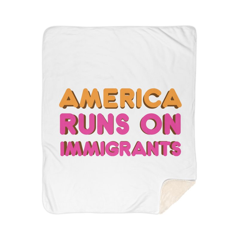 America Runs on Immigrants Home Sherpa Blanket Blanket by Resistance Merch