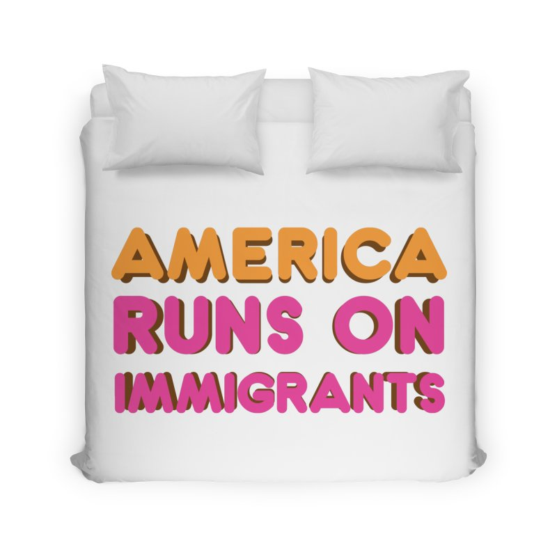America Runs on Immigrants Home Duvet by Resistance Merch