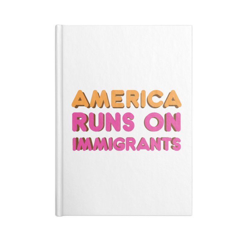 America Runs on Immigrants Accessories Lined Journal Notebook by Resistance Merch