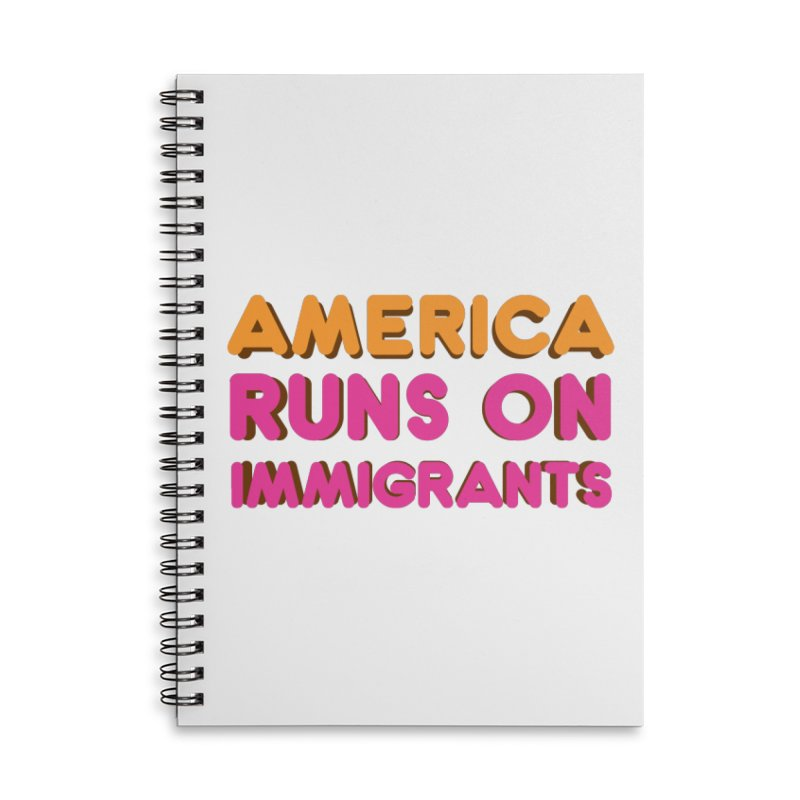 America Runs on Immigrants Accessories Lined Spiral Notebook by Resistance Merch