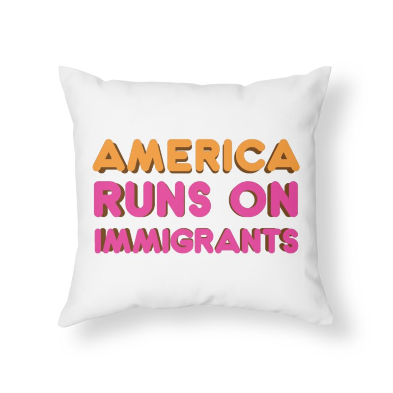 America Runs on Immigrants Home Throw Pillow by Resistance Merch
