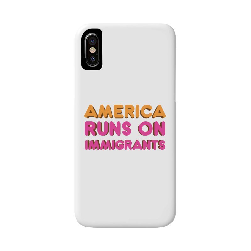 America Runs on Immigrants Accessories Phone Case by Resistance Merch