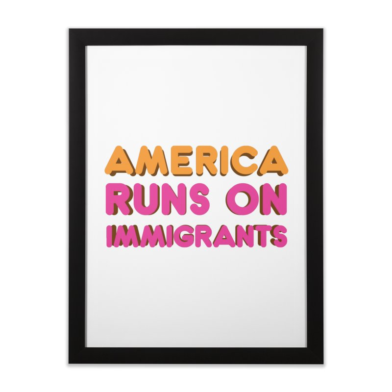 America Runs on Immigrants Home Framed Fine Art Print by Resistance Merch