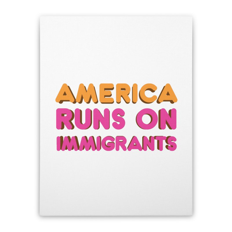 America Runs on Immigrants Home Stretched Canvas by Resistance Merch