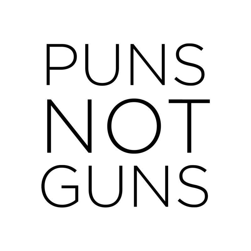 Puns Not Guns by Resistance Merch