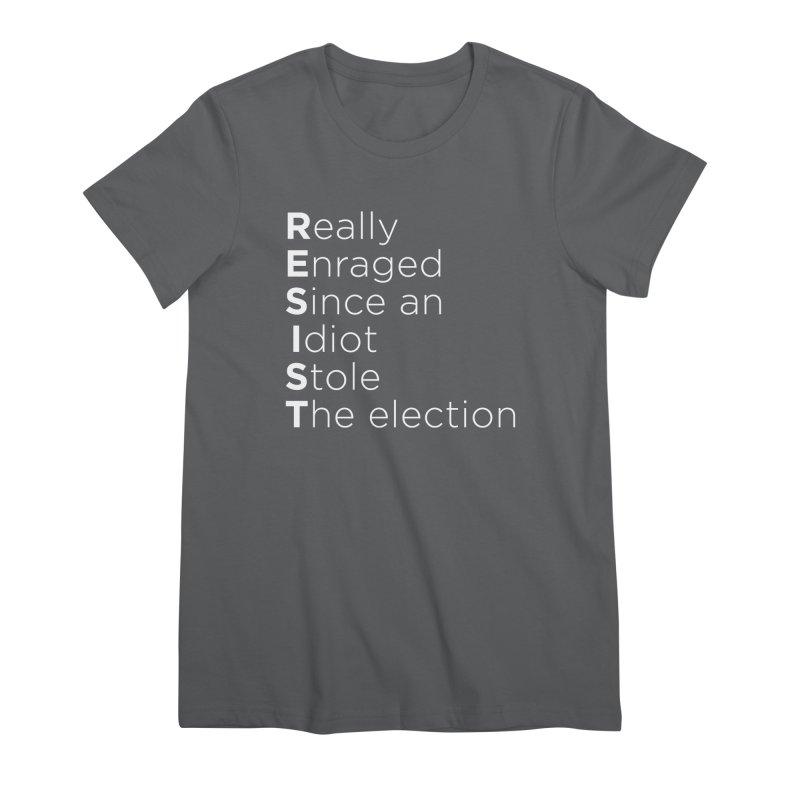 Resist the Idiot Women's Premium T-Shirt by Resistance Merch