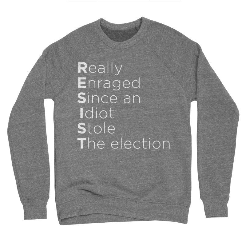 Resist the Idiot Women's Sponge Fleece Sweatshirt by Resistance Merch