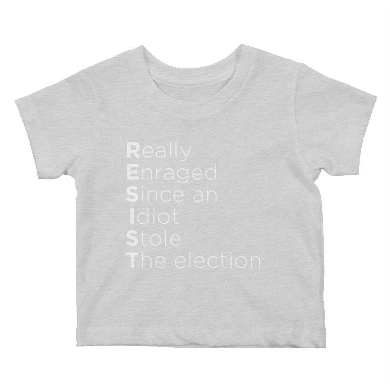 Resist the Idiot Kids Baby T-Shirt by Resistance Merch