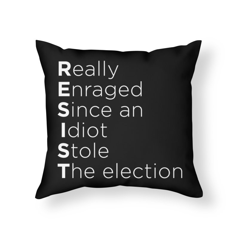 Resist the Idiot Home Throw Pillow by Resistance Merch