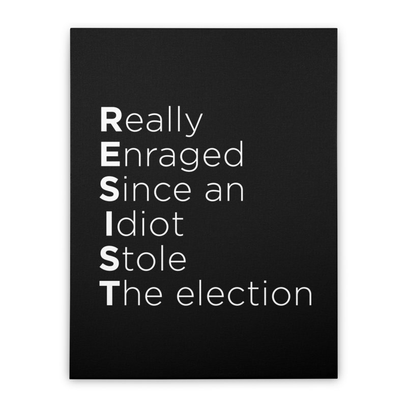 Resist the Idiot Home Stretched Canvas by Resistance Merch