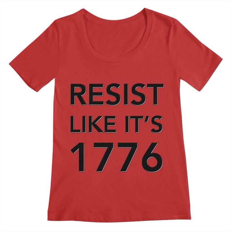 Resist Like it's 1776 Women's Regular Scoop Neck by Resistance Merch