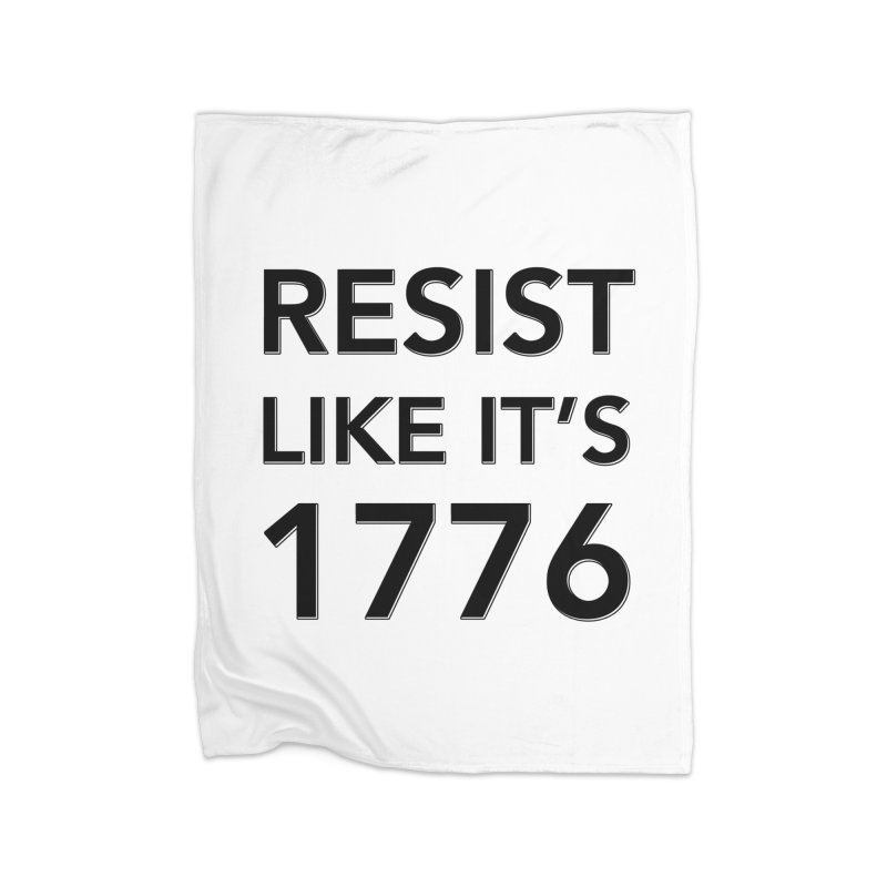 Resist Like it's 1776 Home Fleece Blanket Blanket by Resistance Merch