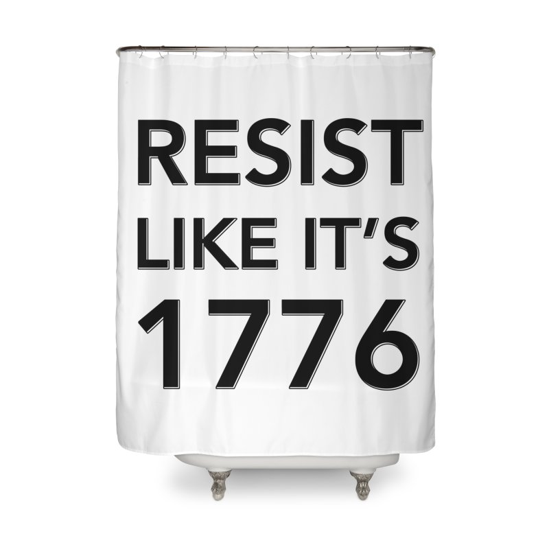 Resist Like it's 1776 Home Shower Curtain by Resistance Merch
