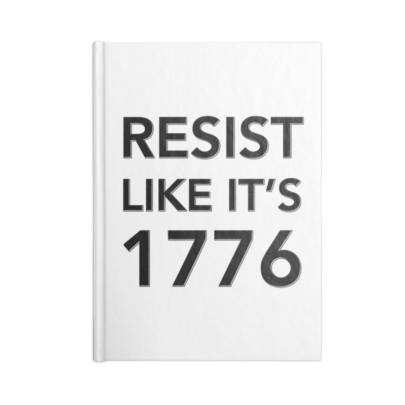 Resist Like it's 1776 Accessories Blank Journal Notebook by Resistance Merch