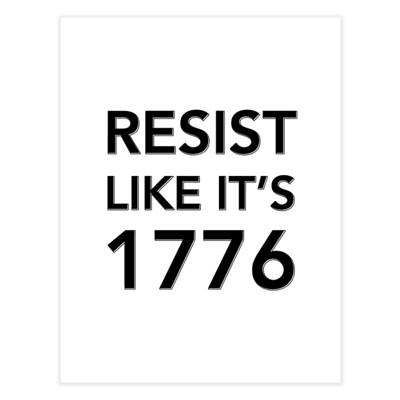 Resist Like it's 1776 Home Fine Art Print by Resistance Merch