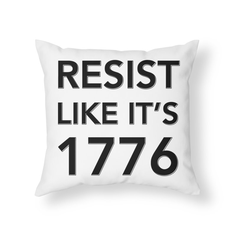 Resist Like it's 1776 Home Throw Pillow by Resistance Merch