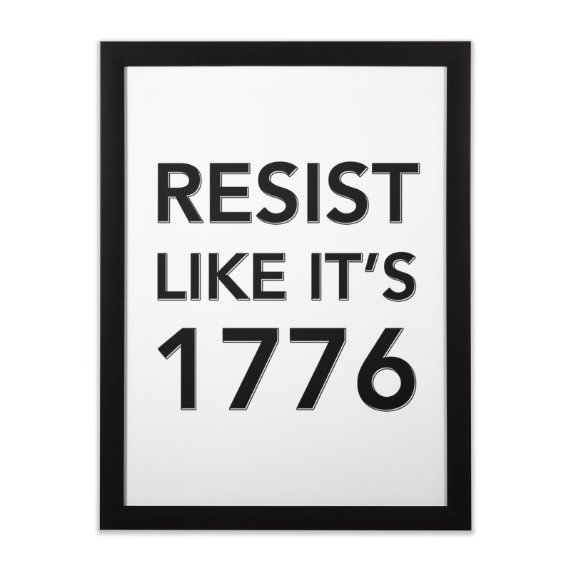 Resist Like it's 1776 Home Framed Fine Art Print by Resistance Merch