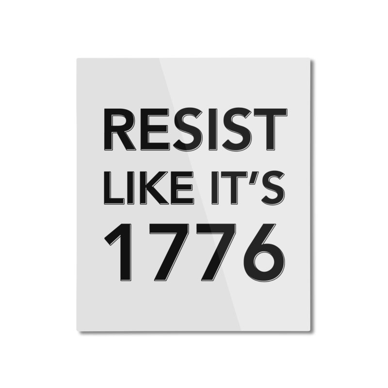 Resist Like it's 1776 Home Mounted Aluminum Print by Resistance Merch
