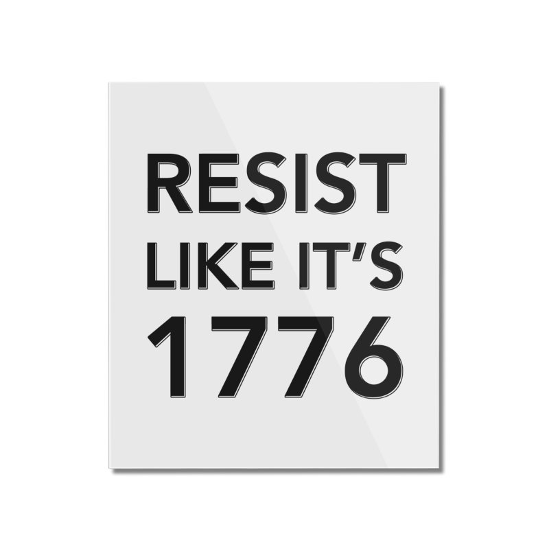 Resist Like it's 1776 Home Mounted Acrylic Print by Resistance Merch