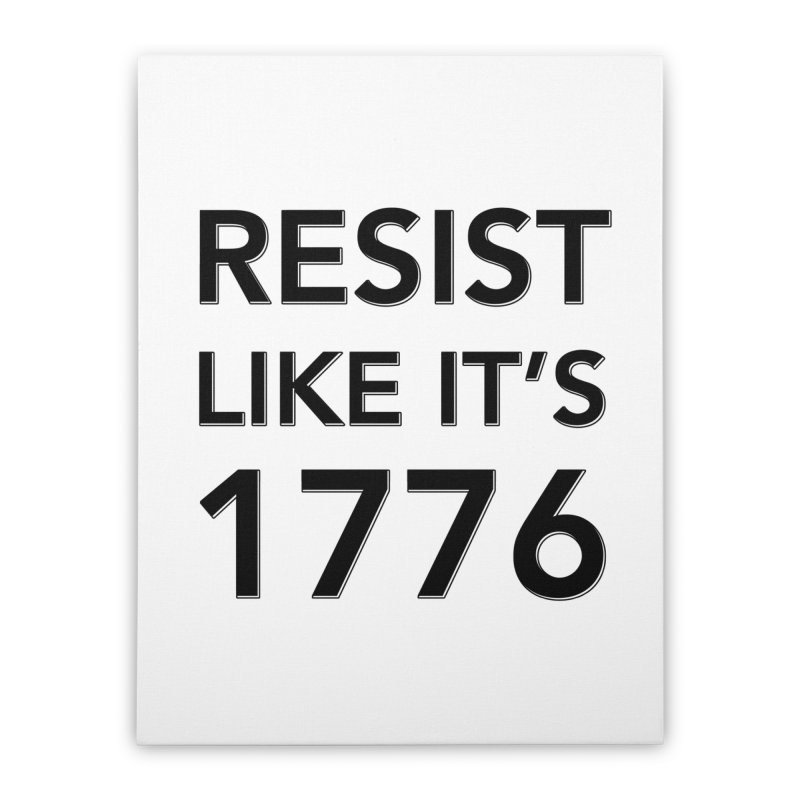 Resist Like it's 1776 Home Stretched Canvas by Resistance Merch