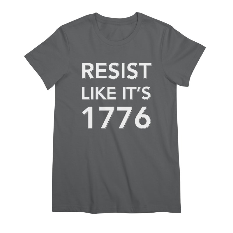 Resist Like it's 1776 —for dark backgrounds Women's Premium T-Shirt by Resistance Merch