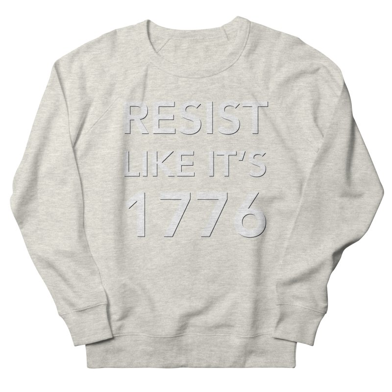 Resist Like it's 1776 — for dark backgrounds Women's French Terry Sweatshirt by Resistance Merch