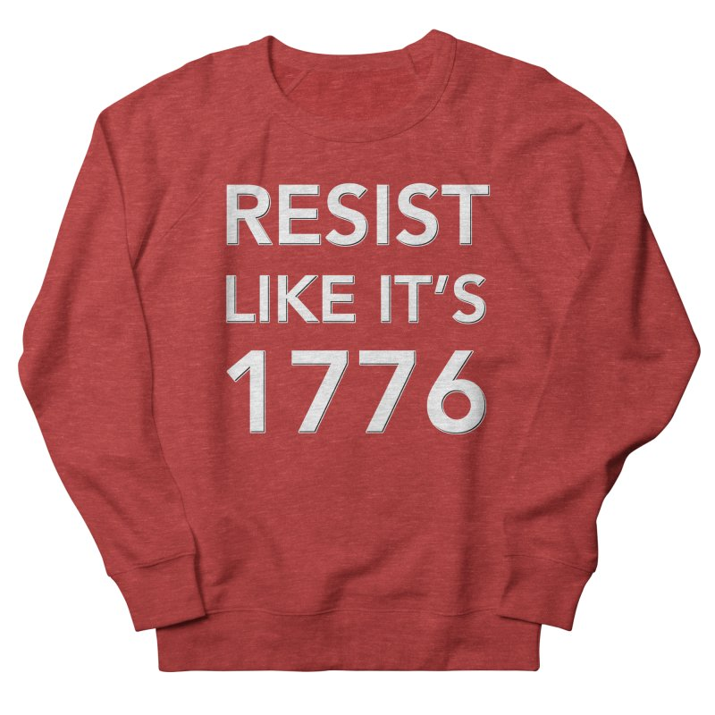Resist Like it's 1776 —for dark backgrounds Men's French Terry Sweatshirt by Resistance Merch