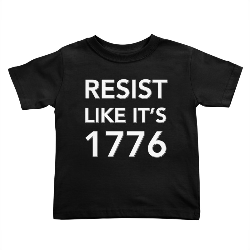 Resist Like it's 1776 —for dark backgrounds Kids Toddler T-Shirt by Resistance Merch