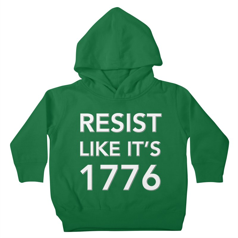 Resist Like it's 1776 — for dark backgrounds Kids Toddler Pullover Hoody by Resistance Merch