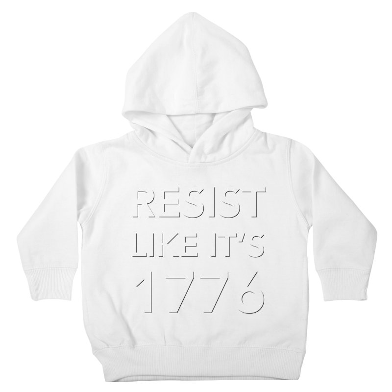 Resist Like it's 1776 —for dark backgrounds Kids Toddler Pullover Hoody by Resistance Merch