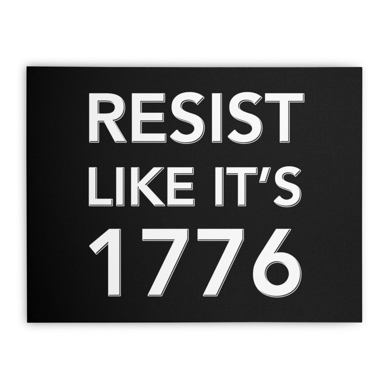 Resist Like it's 1776 —for dark backgrounds Home Stretched Canvas by Resistance Merch
