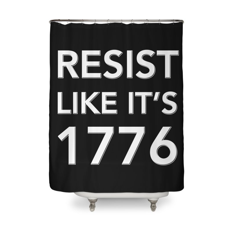 Resist Like it's 1776 — for dark backgrounds Home Shower Curtain by Resistance Merch