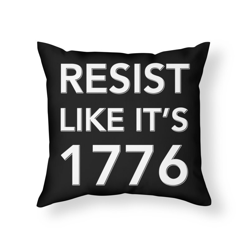 Resist Like it's 1776 — for dark backgrounds Home Throw Pillow by Resistance Merch
