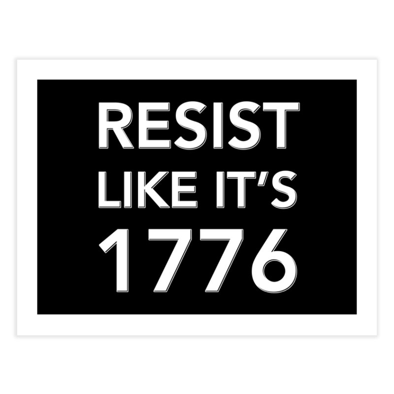 Resist Like it's 1776 —for dark backgrounds Home Fine Art Print by Resistance Merch