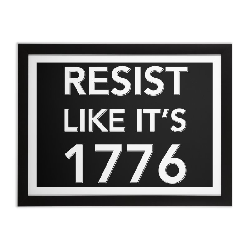 Resist Like it's 1776 — for dark backgrounds Home Framed Fine Art Print by Resistance Merch