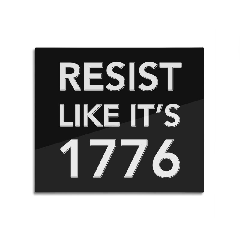 Resist Like it's 1776 — for dark backgrounds Home Mounted Aluminum Print by Resistance Merch