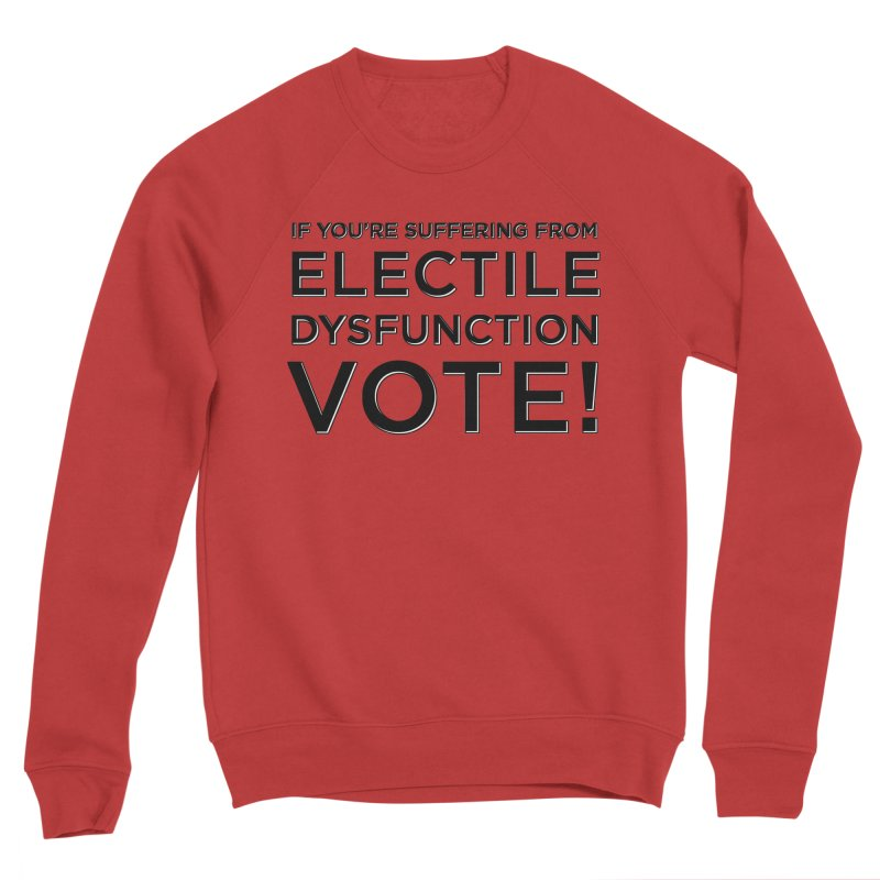 Electile Dysfunction Women's Sponge Fleece Sweatshirt by Resistance Merch