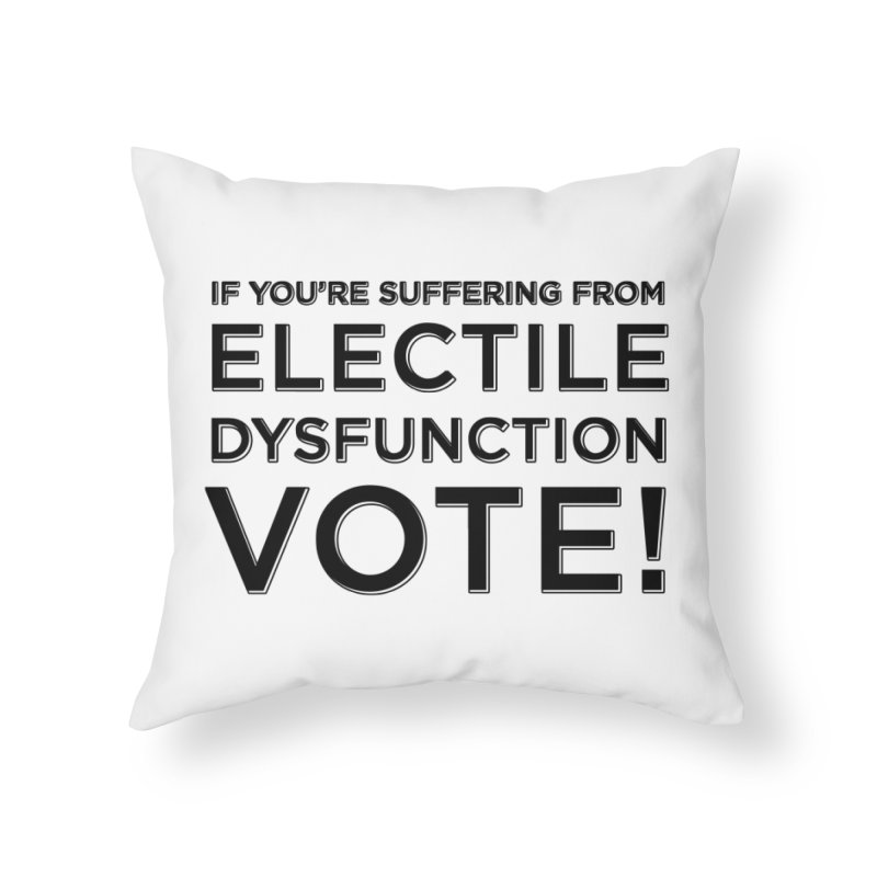 Electile Dysfunction Home Throw Pillow by Resistance Merch