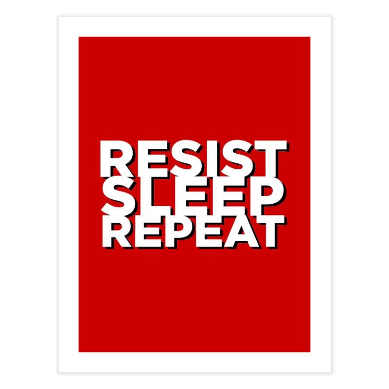 Resist Sleep Repeat Home Fine Art Print by Resistance Merch