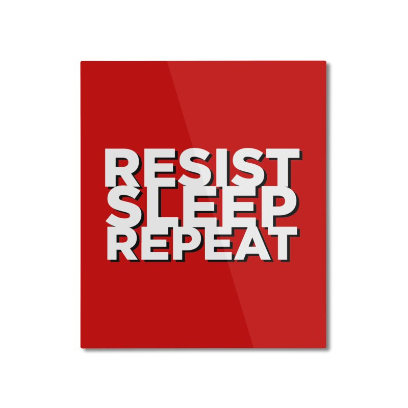 Resist Sleep Repeat Home Mounted Aluminum Print by Resistance Merch