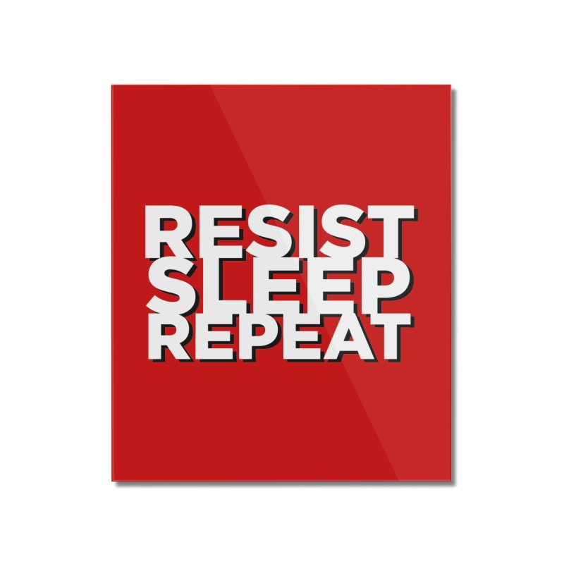 Resist Sleep Repeat Home Mounted Acrylic Print by Resistance Merch