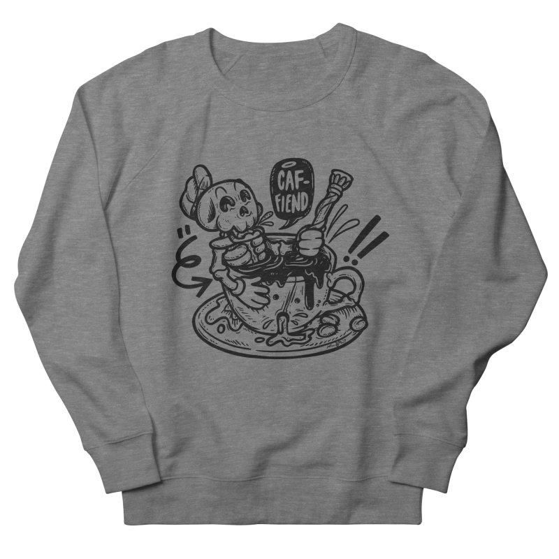 Caf Fiend Women's French Terry Sweatshirt by RevengeLover's Corner of the Web