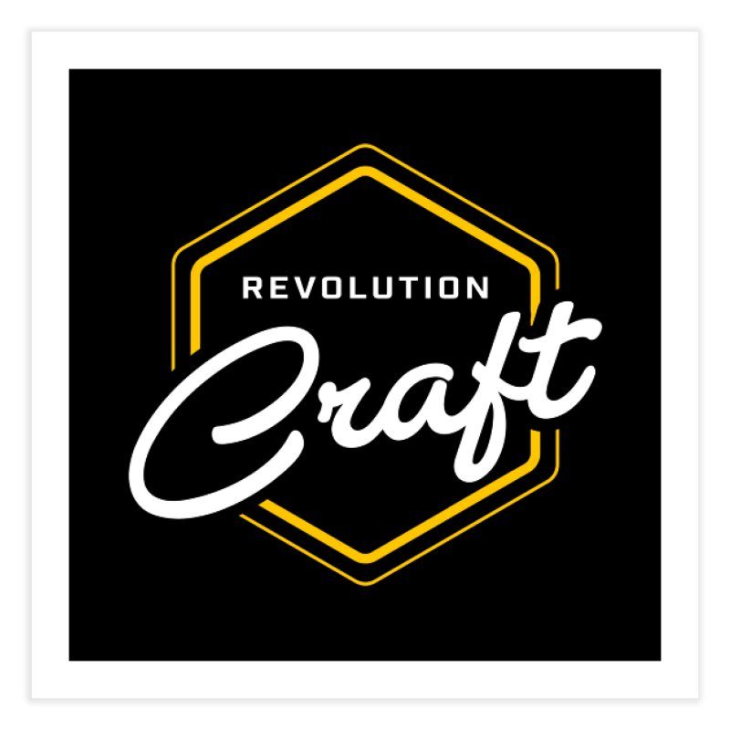 Revolution Craft Home Fine Art Print by RevolutionTradingCo