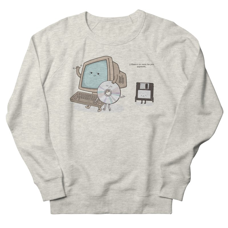 THERE'S NO ROOM FOR YOU ANYMORE! Women's Sweatshirt by RiLi's Artist Shop