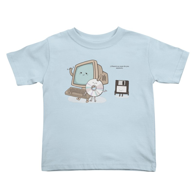 THERE'S NO ROOM FOR YOU ANYMORE! Kids Toddler T-Shirt by RiLi's Artist Shop