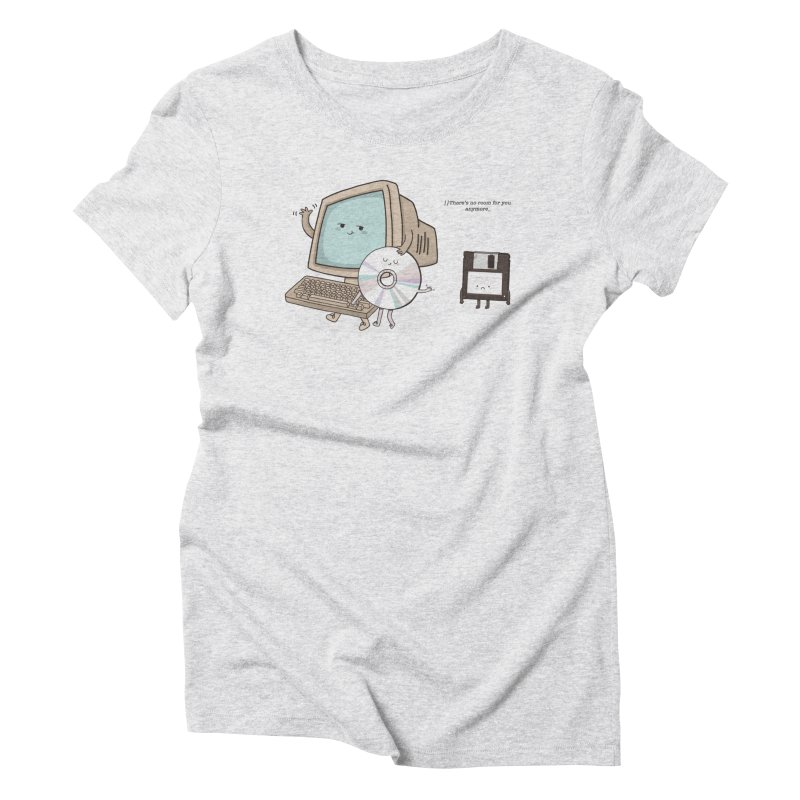 THERE'S NO ROOM FOR YOU ANYMORE! Women's T-Shirt by RiLi's Artist Shop
