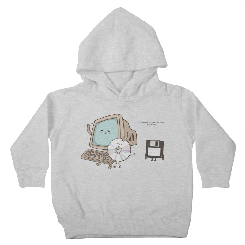 THERE'S NO ROOM FOR YOU ANYMORE! Kids Toddler Pullover Hoody by RiLi's Artist Shop
