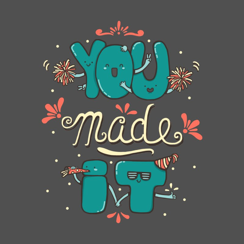YOU MADE IT! None  by RiLi's Artist Shop