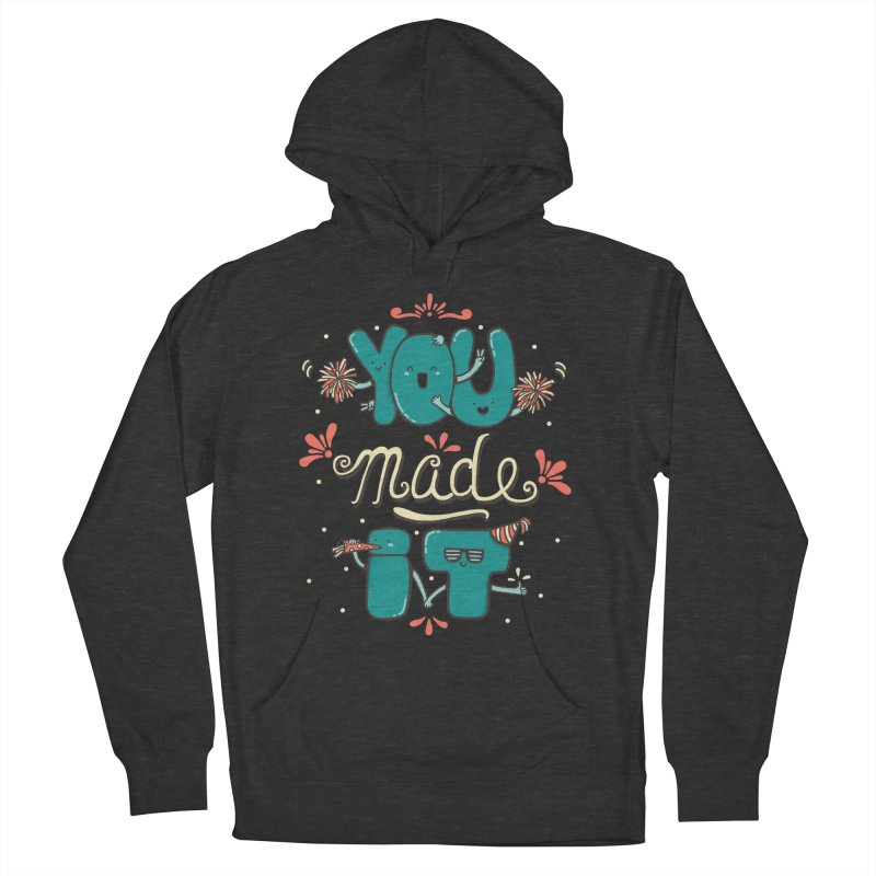 YOU MADE IT! Men's French Terry Pullover Hoody by RiLi's Artist Shop