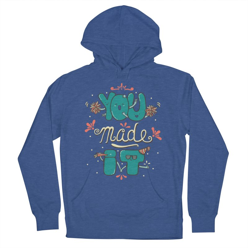 YOU MADE IT! Men's Pullover Hoody by RiLi's Artist Shop